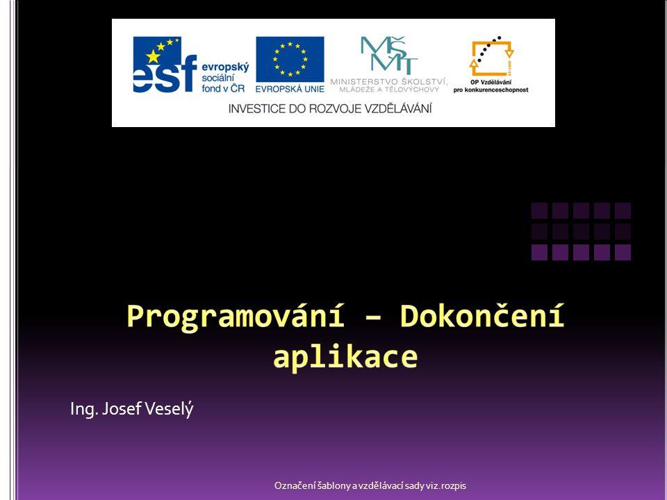 Ing. Josef Veselý Označení šablony a vzdělávací sady viz.rozpis
