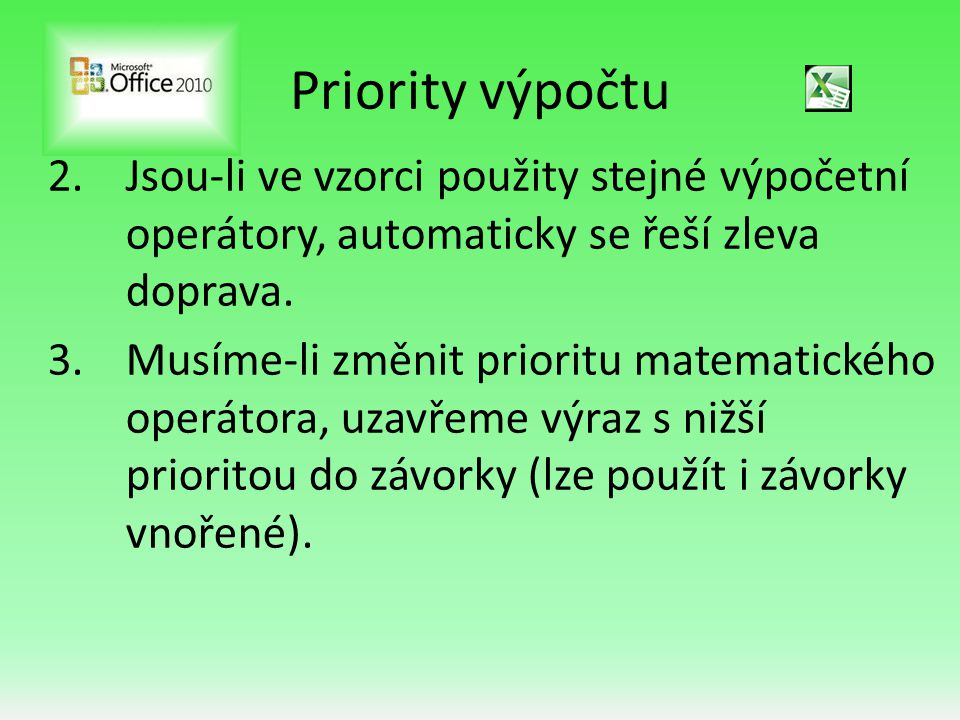 Priority výpočtu 2.Jsou-li ve vzorci použity stejné výpočetní operátory, automaticky se řeší zleva doprava.