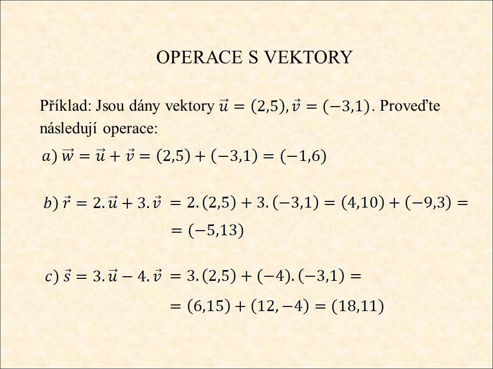 OPERACE S VEKTORY Příklad: Jsou dány vektory. Proveďte následují operace: