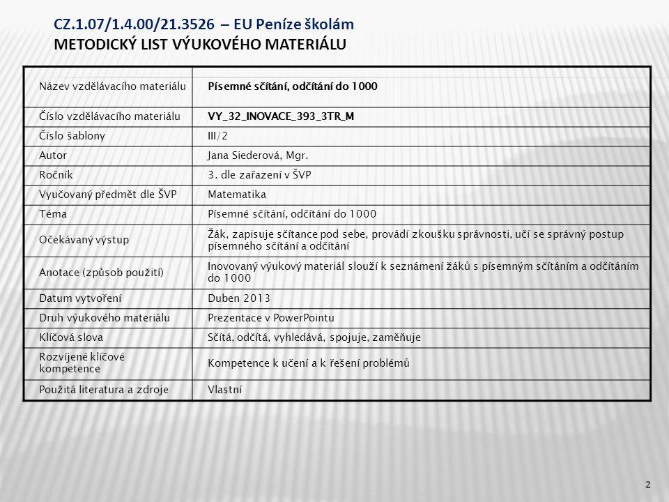 Název vzdělávacího materiáluPísemné sčítání, odčítání do 1000 Číslo vzdělávacího materiáluVY_32_INOVACE_393_3TR_M Číslo šablonyIII/2 AutorJana Siederová, Mgr.