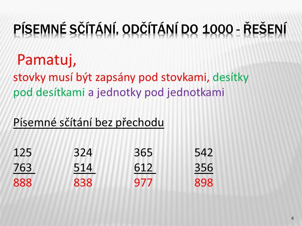 Pamatuj, stovky musí být zapsány pod stovkami, desítky pod desítkami a jednotky pod jednotkami Písemné sčítání bez přechodu 125324365542 763 514 612 3