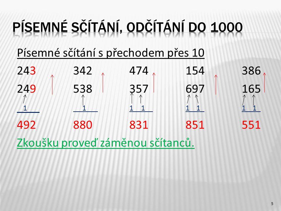 Písemné sčítání s přechodem přes 10 243342474154386 249538357697165 _ 1 __ _ 1___1__1__1 1_1 1_ 492880831851551 Zkoušku proveď záměnou sčítanců. 5