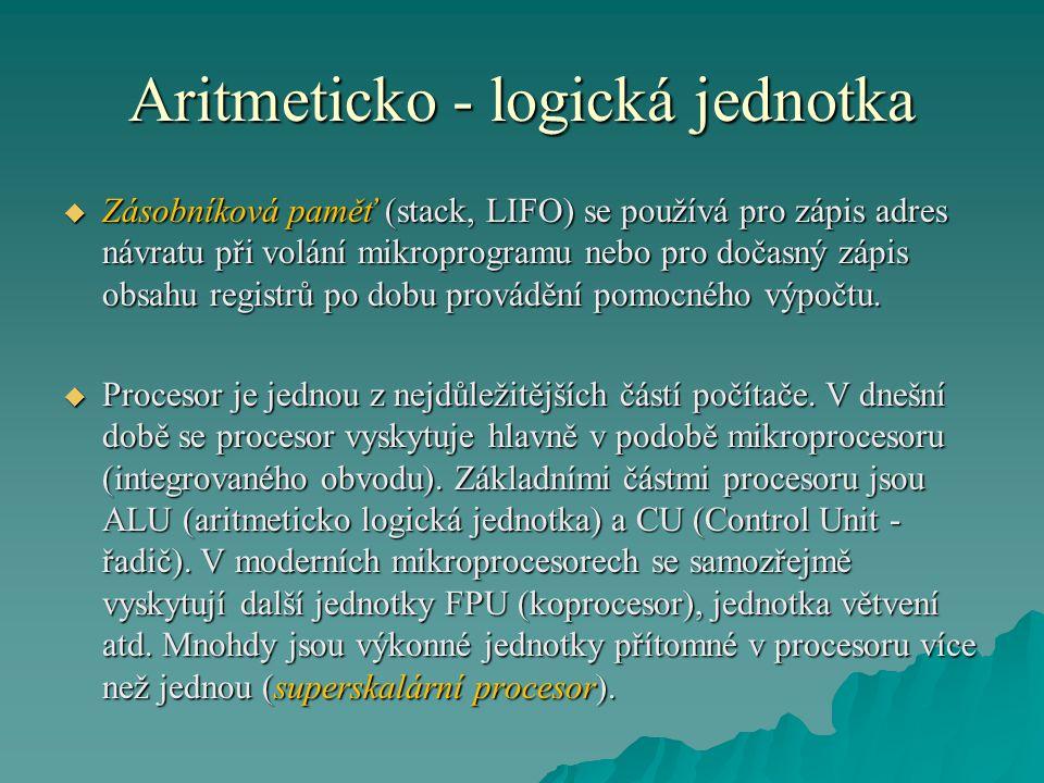 Aritmeticko - logická jednotka  Zásobníková paměť (stack, LIFO) se používá pro zápis adres návratu při volání mikroprogramu nebo pro dočasný zápis obsahu registrů po dobu provádění pomocného výpočtu.