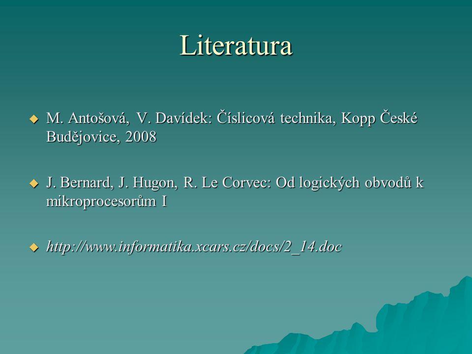Literatura  M.Antošová, V. Davídek: Číslicová technika, Kopp České Budějovice, 2008  J.