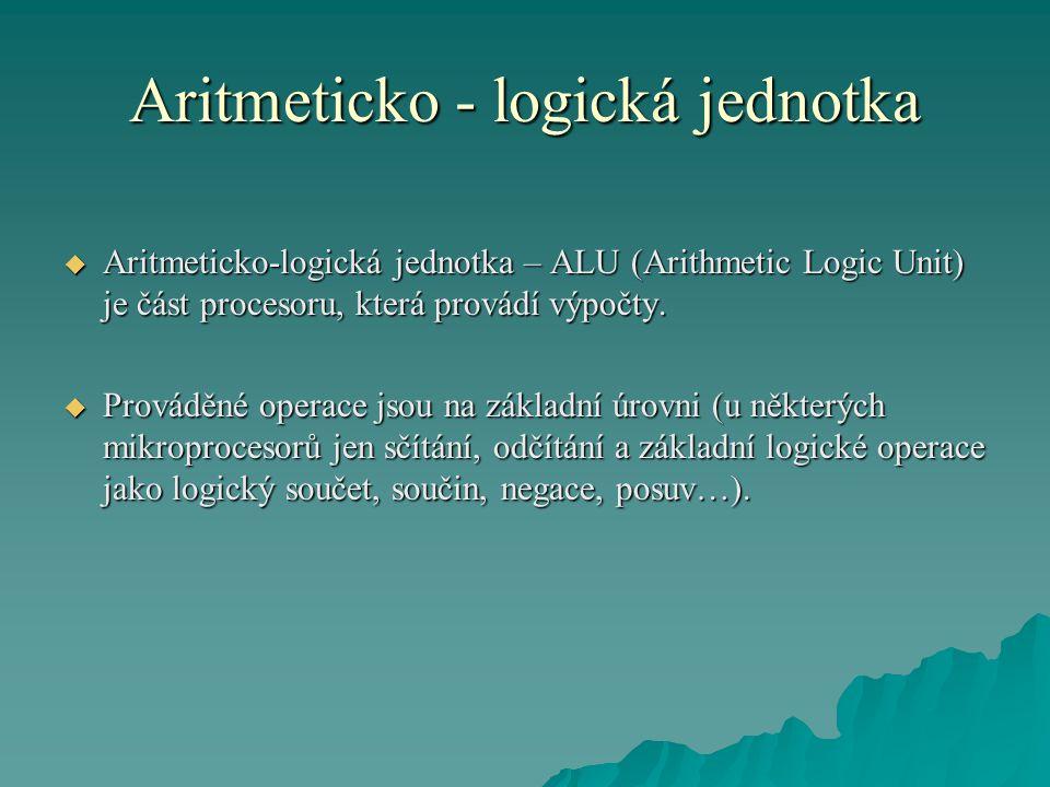 Aritmeticko - logická jednotka  Aritmeticko-logická jednotka – ALU (Arithmetic Logic Unit) je část procesoru, která provádí výpočty.