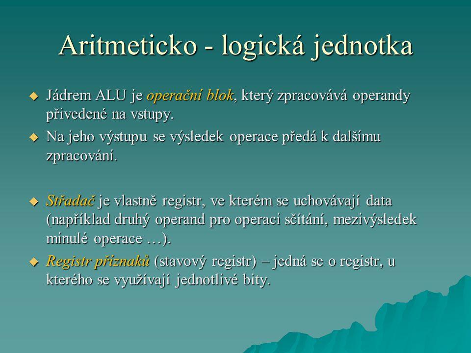 Aritmeticko - logická jednotka  Jádrem ALU je operační blok, který zpracovává operandy přivedené na vstupy.