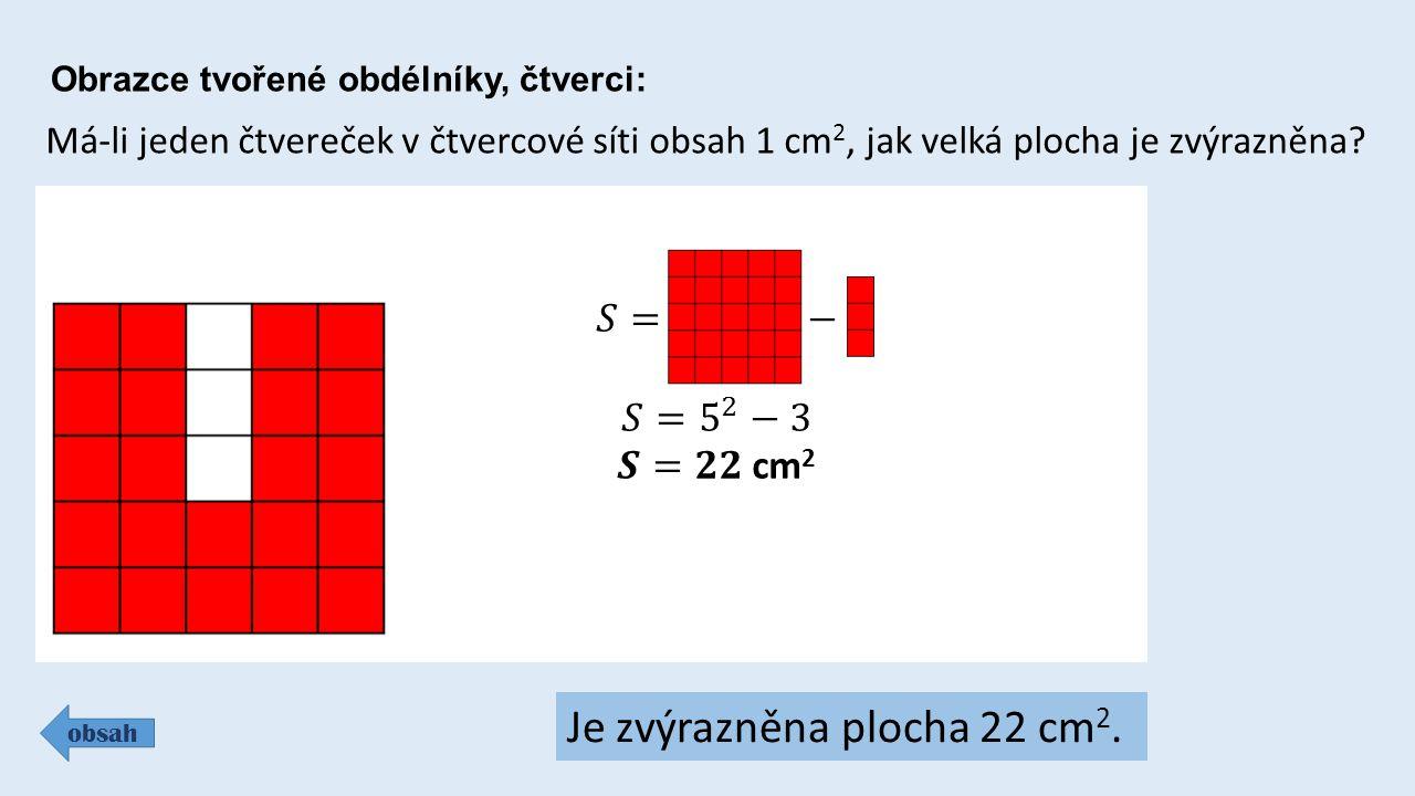 Obrazce tvořené obdélníky, čtverci: obsah Má-li jeden čtvereček v čtvercové síti obsah 1 cm 2, jak velká plocha je zvýrazněna.