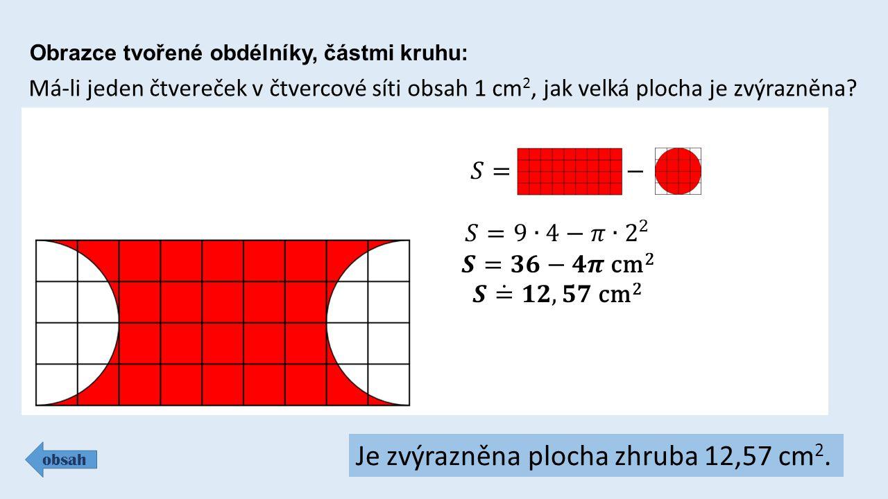 Obrazce tvořené obdélníky, částmi kruhu: obsah Má-li jeden čtvereček v čtvercové síti obsah 1 cm 2, jak velká plocha je zvýrazněna.