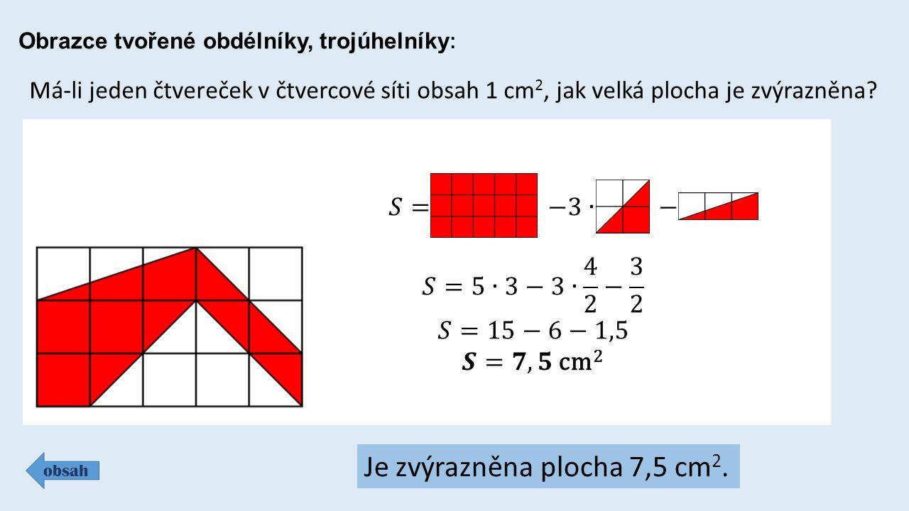 Obrazce tvořené obdélníky, trojúhelníky : obsah Má-li jeden čtvereček v čtvercové síti obsah 1 cm 2, jak velká plocha je zvýrazněna.