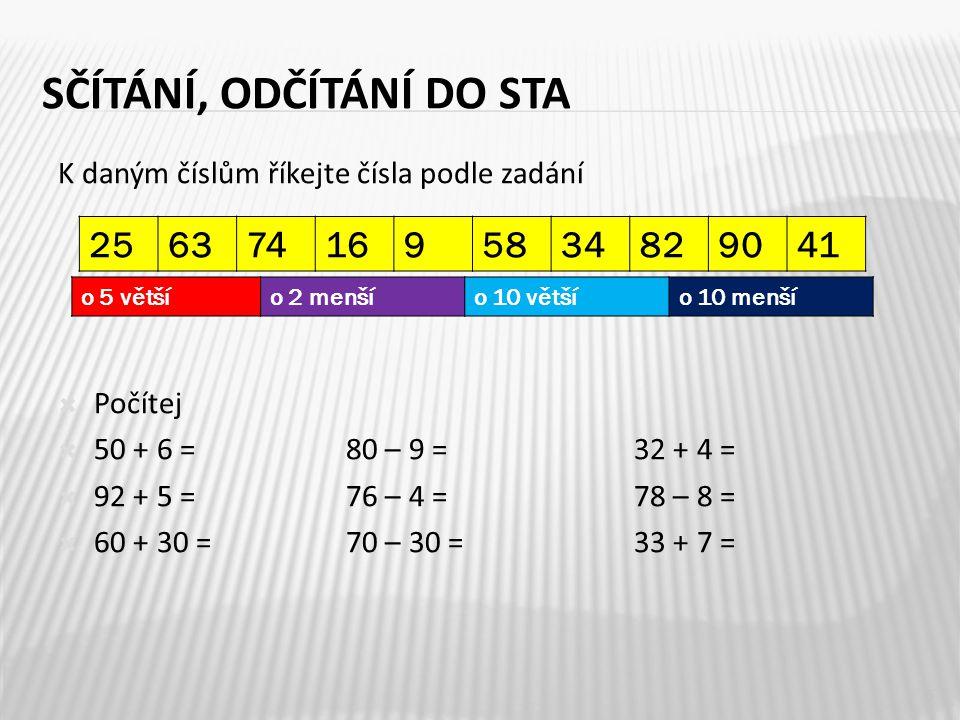 K daným číslům říkejte čísla podle zadání  Počítej  50 + 6 =80 – 9 =32 + 4 =  92 + 5 =76 – 4 =78 – 8 =  60 + 30 =70 – 30 =33 + 7 = 5 2563741695834829041 o 5 většío 2 menšío 10 většío 10 menší