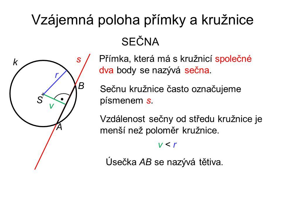 Vzájemná poloha přímky a kružnice SEČNA s k Přímka, která má s kružnicí společné dva body se nazývá sečna. B A Sečnu kružnice často označujeme písmene