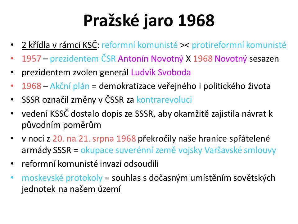 Pražské jaro 1968 2 křídla v rámci KSČ: reformní komunisté >< protireformní komunisté 1957 – prezidentem ČSR Antonín Novotný X 1968 Novotný sesazen pr