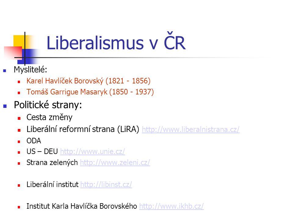 Liberalismus v ČR Myslitelé: Karel Havlíček Borovský (1821 - 1856) Tomáš Garrigue Masaryk (1850 - 1937) Politické strany: Cesta změny Liberální reform