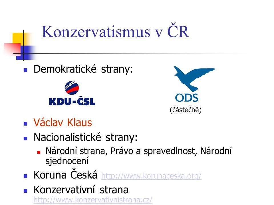 Konzervatismus v ČR Demokratické strany: (částečně) Václav Klaus Nacionalistické strany: Národní strana, Právo a spravedlnost, Národní sjednocení Koru