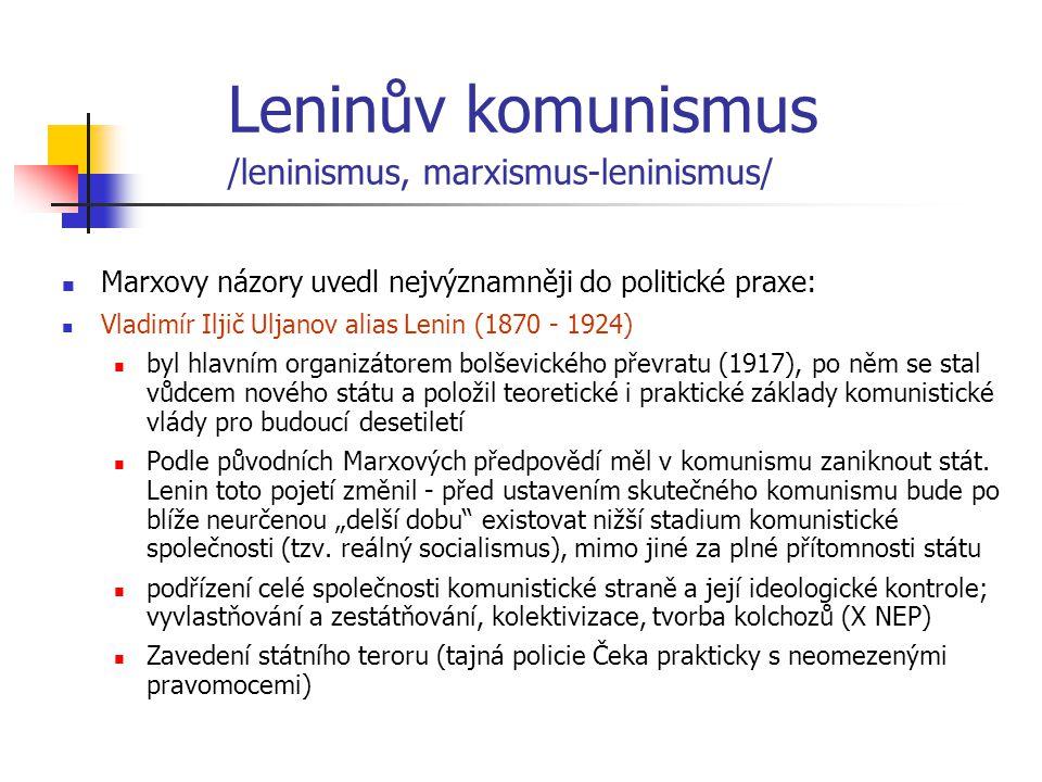 Leninův komunismus /leninismus, marxismus-leninismus/ Marxovy názory uvedl nejvýznamněji do politické praxe: Vladimír Iljič Uljanov alias Lenin (1870