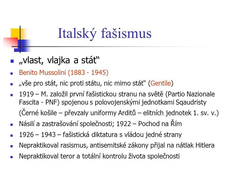 """""""vlast, vlajka a stát"""" Benito Mussolini (1883 - 1945) """"vše pro stát, nic proti státu, nic mimo stát"""" (Gentile) 1919 – M. založil první fašistickou str"""