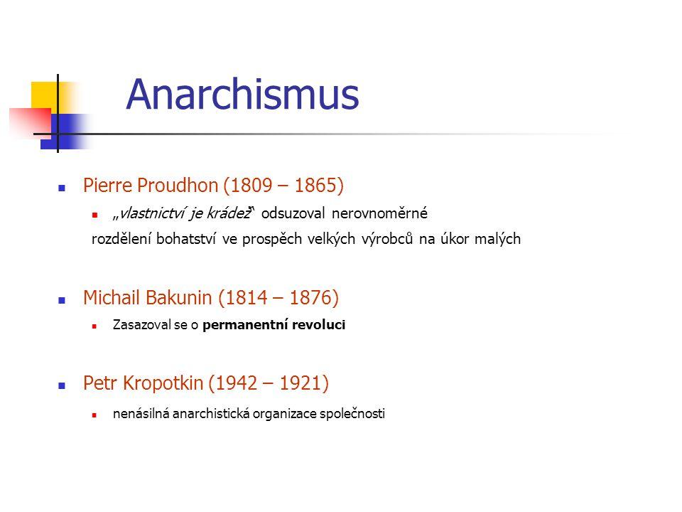 """Pierre Proudhon (1809 – 1865) """"vlastnictví je krádež"""" odsuzoval nerovnoměrné rozdělení bohatství ve prospěch velkých výrobců na úkor malých Michail Ba"""