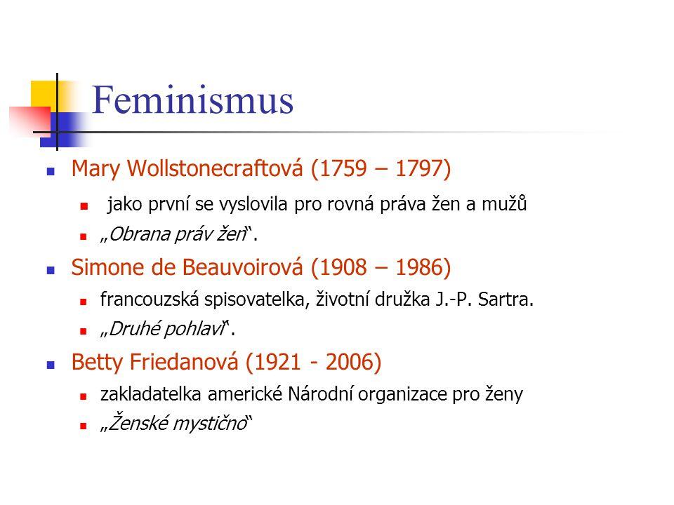 """Feminismus Mary Wollstonecraftová (1759 – 1797) jako první se vyslovila pro rovná práva žen a mužů """"Obrana práv žen"""". Simone de Beauvoirová (1908 – 19"""