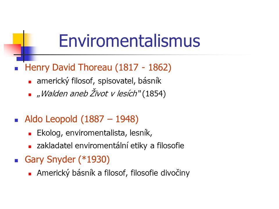 """Henry David Thoreau (1817 - 1862) americký filosof, spisovatel, básník """"Walden aneb Život v lesích"""" (1854) Aldo Leopold (1887 – 1948) Ekolog, envirome"""
