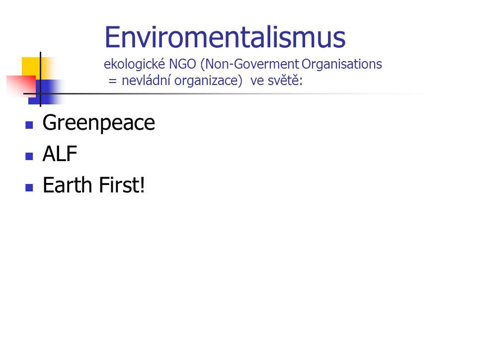 Greenpeace ALF Earth First! Enviromentalismus ekologické NGO (Non-Goverment Organisations = nevládní organizace) ve světě: