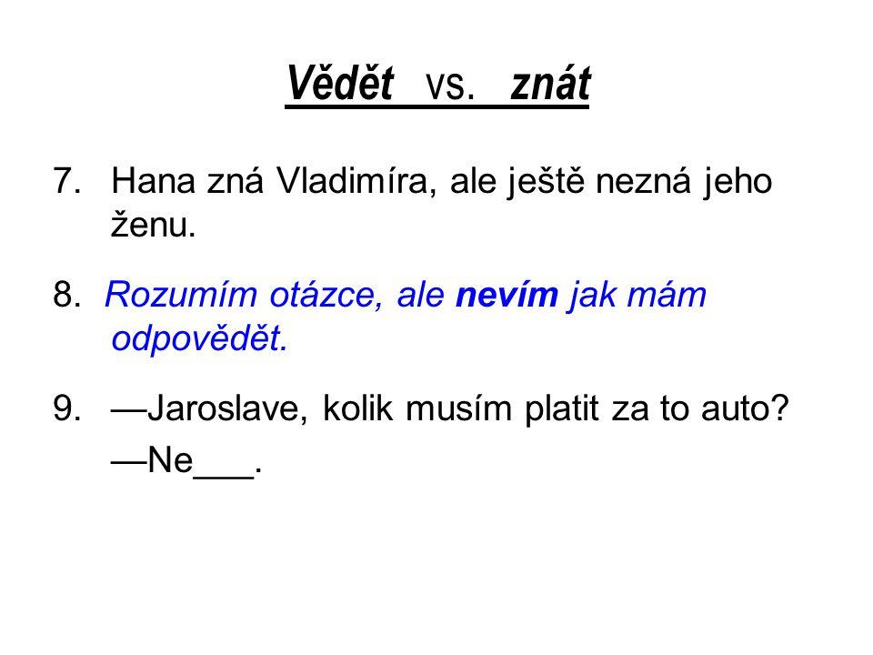 Vědět vs. znát 7.Hana zná Vladimíra, ale ještě nezná jeho ženu.