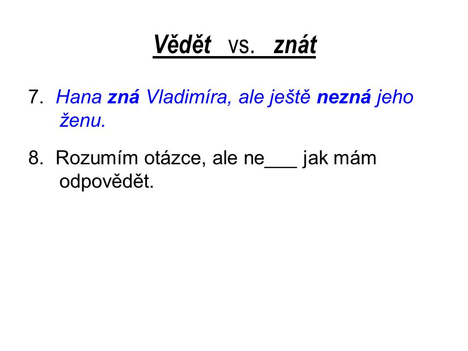 Vědět vs. znát 7. Hana zná Vladimíra, ale ještě nezná jeho ženu.