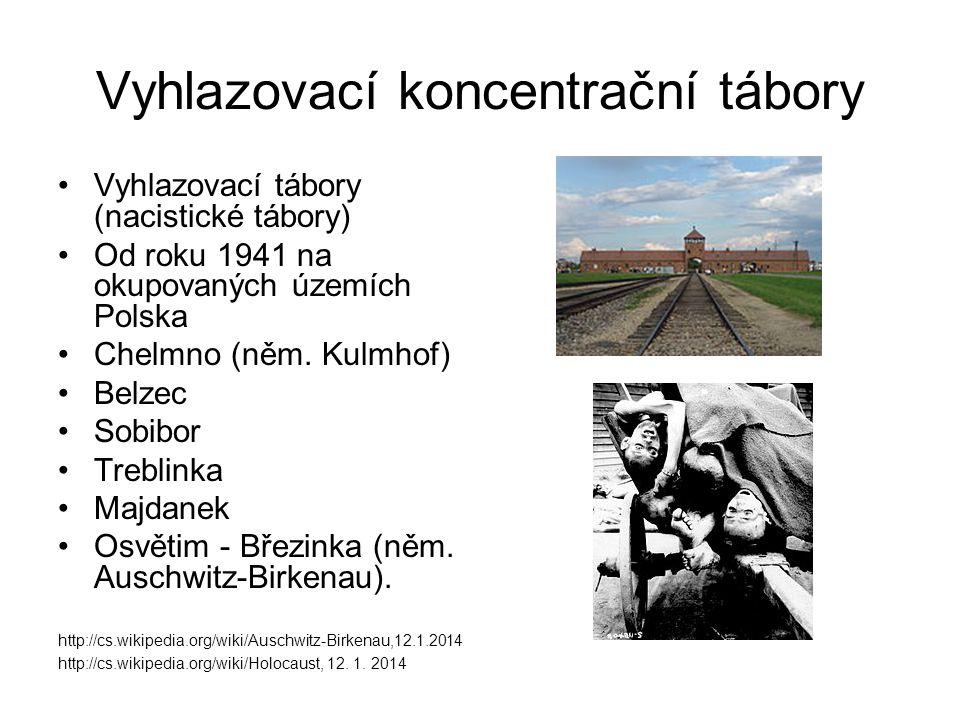 Vyhlazovací koncentrační tábory Vyhlazovací tábory (nacistické tábory) Od roku 1941 na okupovaných územích Polska Chelmno (něm. Kulmhof) Belzec Sobibo