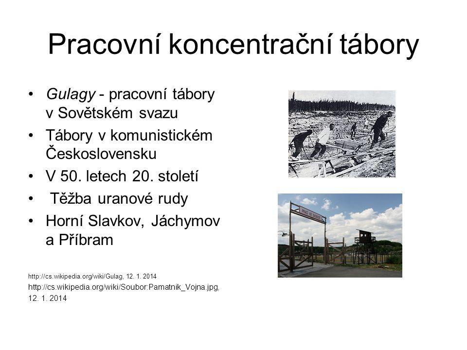 Pracovní koncentrační tábory Gulagy - pracovní tábory v Sovětském svazu Tábory v komunistickém Československu V 50. letech 20. století Těžba uranové r