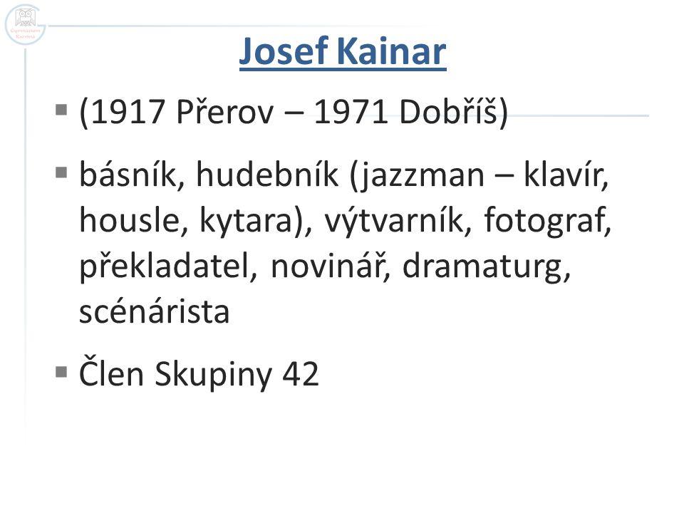  (1917 Přerov – 1971 Dobříš)  básník, hudebník (jazzman – klavír, housle, kytara), výtvarník, fotograf, překladatel, novinář, dramaturg, scénárista