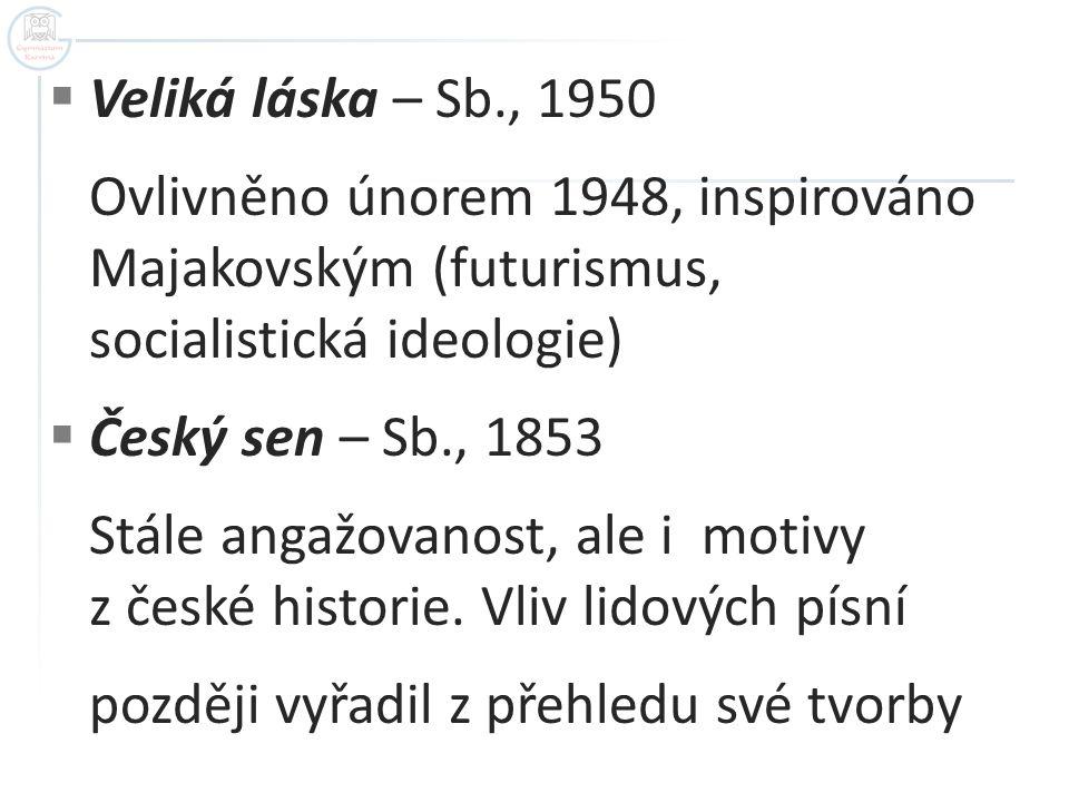  Veliká láska – Sb., 1950 Ovlivněno únorem 1948, inspirováno Majakovským (futurismus, socialistická ideologie)  Český sen – Sb., 1853 Stále angažova