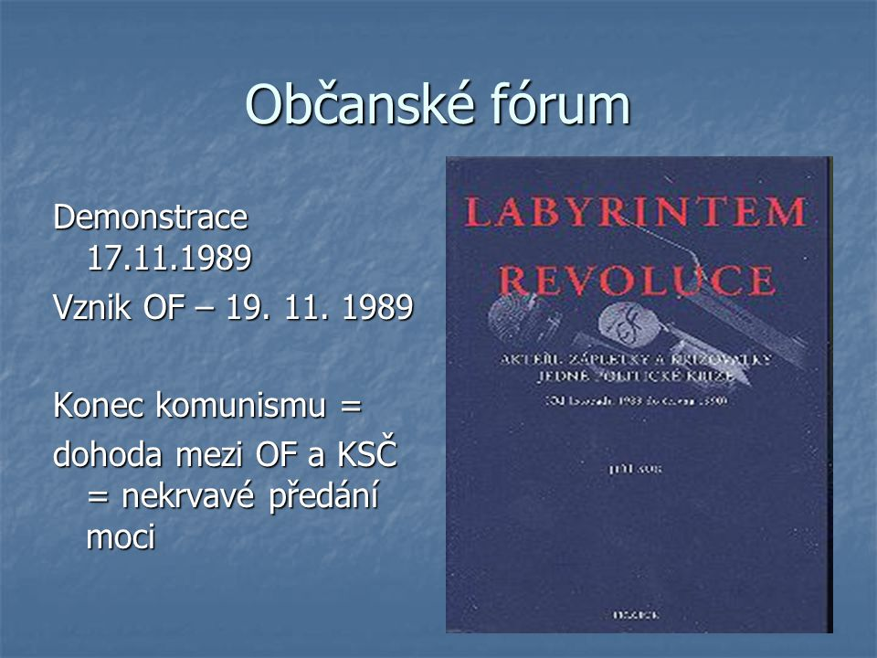 Občanské fórum Demonstrace 17.11.1989 Vznik OF – 19.