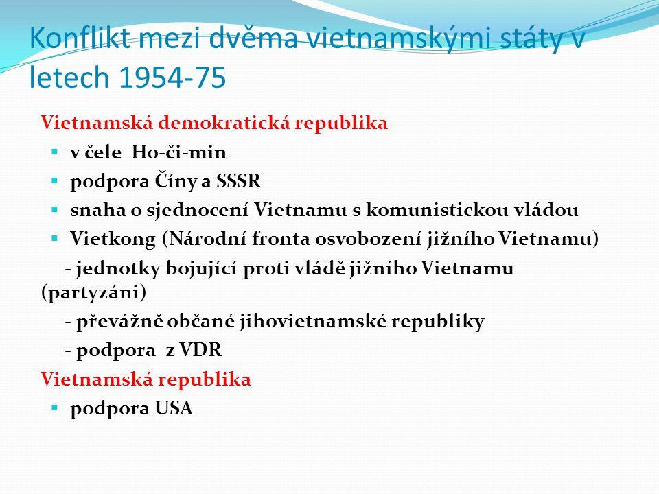Konflikt mezi dvěma vietnamskými státy v letech 1954-75 Vietnamská demokratická republika  v čele Ho-či-min  podpora Číny a SSSR  snaha o sjednocen