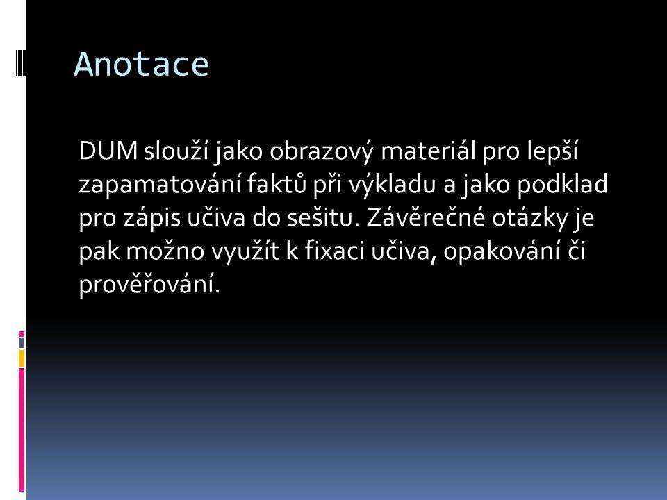 Anotace DUM slouží jako obrazový materiál pro lepší zapamatování faktů při výkladu a jako podklad pro zápis učiva do sešitu.