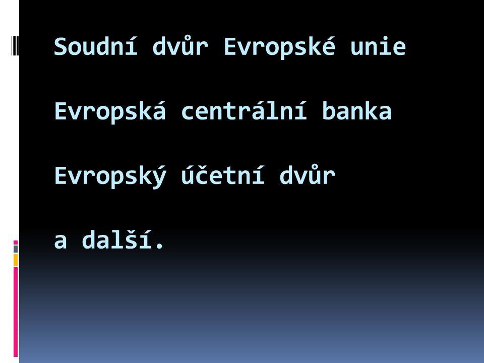 Soudní dvůr Evropské unie Evropská centrální banka Evropský účetní dvůr a další.