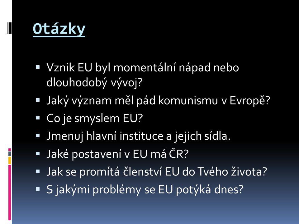 Otázky  Vznik EU byl momentální nápad nebo dlouhodobý vývoj.