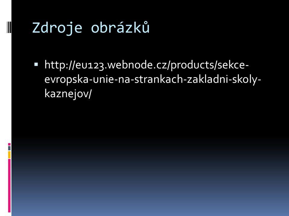 Zdroje obrázků  http://eu123.webnode.cz/products/sekce- evropska-unie-na-strankach-zakladni-skoly- kaznejov/