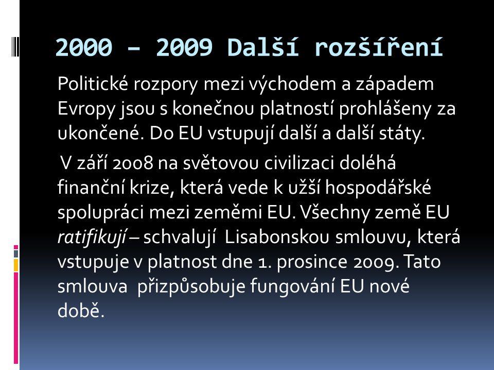 2000 – 2009 Další rozšíření Politické rozpory mezi východem a západem Evropy jsou s konečnou platností prohlášeny za ukončené.
