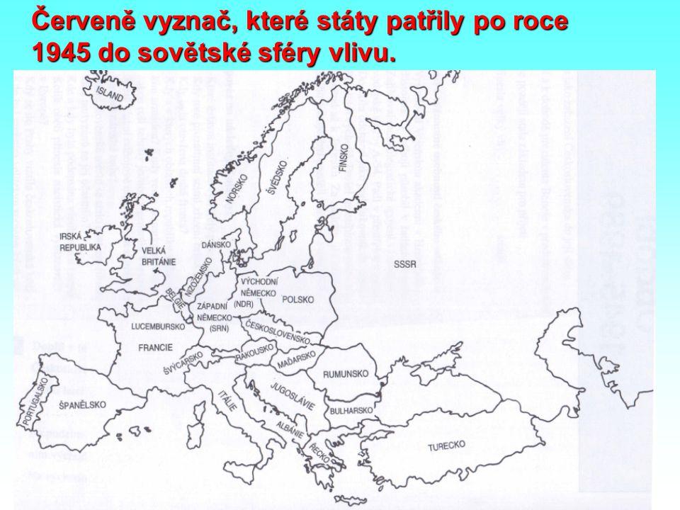 Červeně vyznač, které státy patřily po roce 1945 do sovětské sféry vlivu.