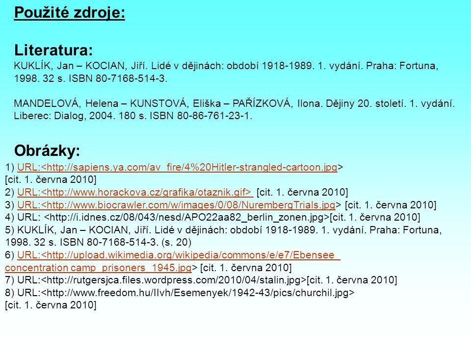 Použité zdroje: Literatura: KUKLÍK, Jan – KOCIAN, Jiří. Lidé v dějinách: období 1918-1989. 1. vydání. Praha: Fortuna, 1998. 32 s. ISBN 80-7168-514-3.