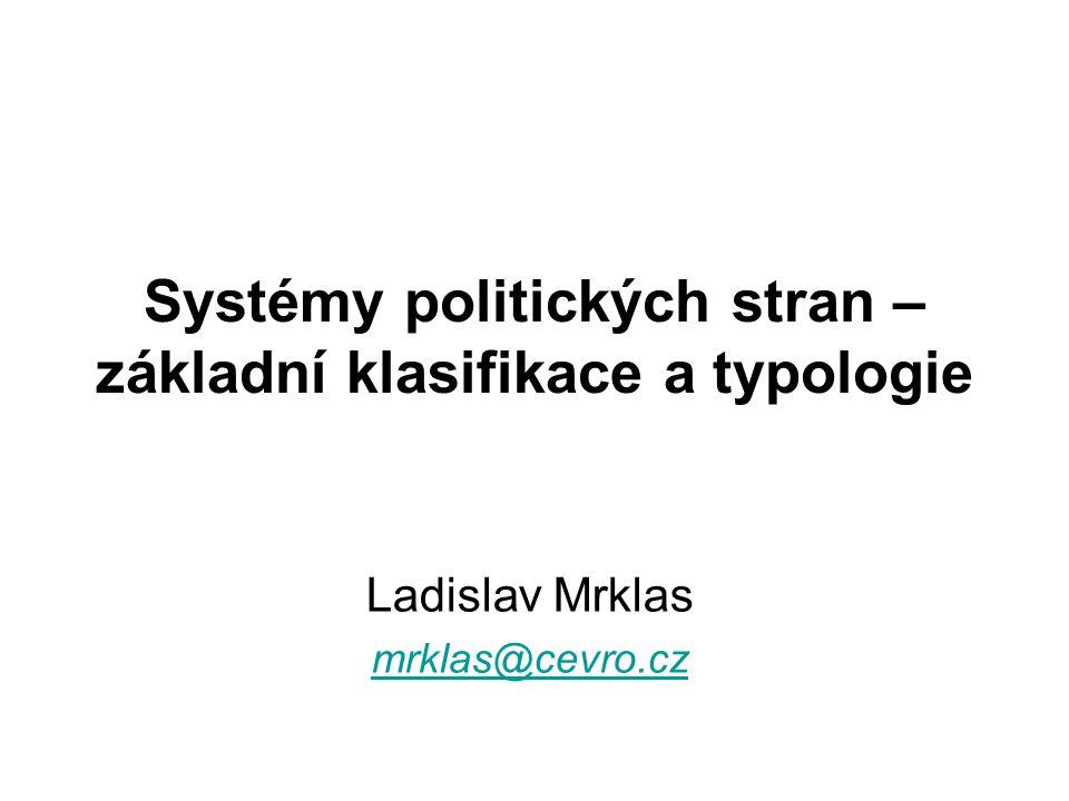 Sartoriho typologie stranických systémů Jednotlivé kategorie: –Systém jediné strany –Systém hegemonní strany –Systém predominantní strany –Bipartismus –Umírněný multipartismus –Polarizovaný multipartismus –Atomizovaný systém