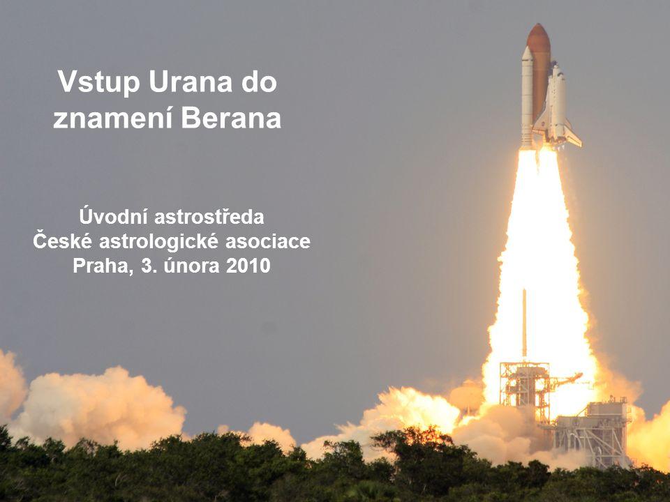 Vstup Urana do znamení Berana Úvodní astrostředa České astrologické asociace Praha, 3. února 2010