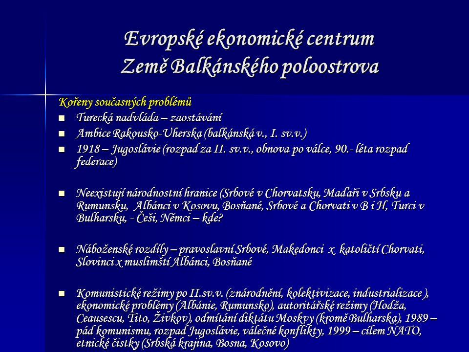 Evropské ekonomické centrum Země Balkánského poloostrova Kořeny současných problémů Turecká nadvláda – zaostávání Turecká nadvláda – zaostávání Ambice