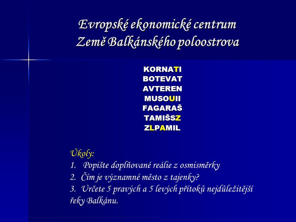 Evropské ekonomické centrum Země Balkánského poloostrova KORNATI BOTEVATAVTEREN MUSOUII FAGARAŠ TAMIŠSZ ZLPAMIL Úkoly: 1. Popište doplňované reálie z