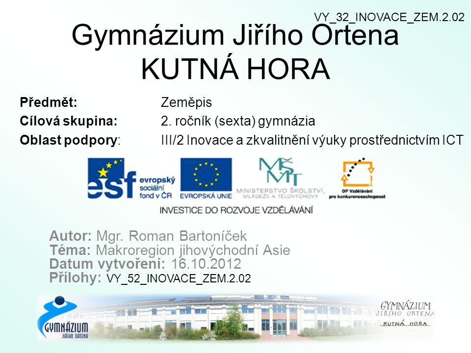 Gymnázium Jiřího Ortena KUTNÁ HORA Předmět: Zeměpis Cílová skupina: 2. ročník (sexta) gymnázia Oblast podpory: III/2 Inovace a zkvalitnění výuky prost