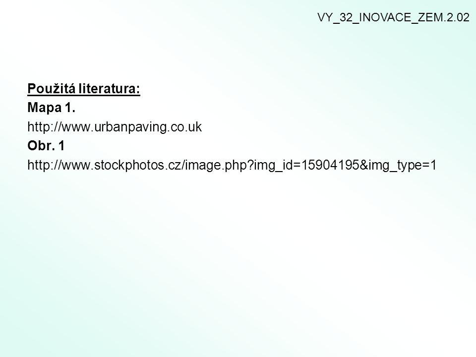 Použitá literatura: Mapa 1. http://www.urbanpaving.co.uk Obr. 1 http://www.stockphotos.cz/image.php?img_id=15904195&img_type=1 VY_32_INOVACE_ZEM.2.02