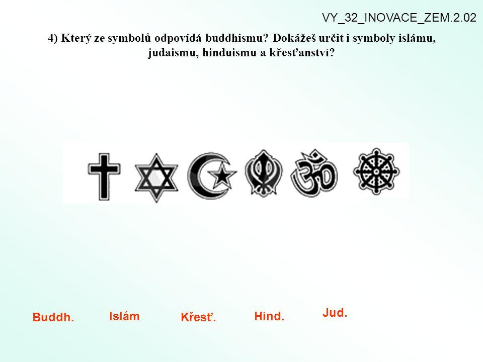 4) Který ze symbolů odpovídá buddhismu? Dokážeš určit i symboly islámu, judaismu, hinduismu a křesťanství? Buddh. Islám Křesť. Hind. Jud. VY_32_INOVAC