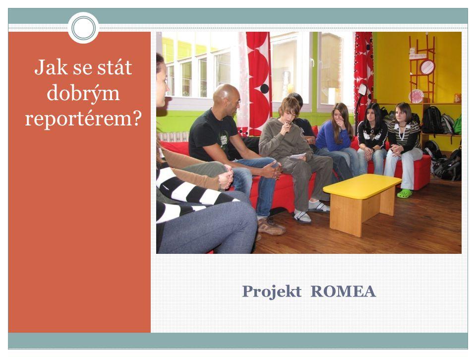 Projekt ROMEA Jak se stát dobrým reportérem?