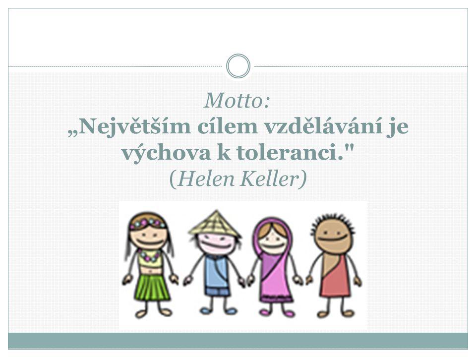 """Motto: """"Největším cílem vzdělávání je výchova k toleranci. (Helen Keller)"""