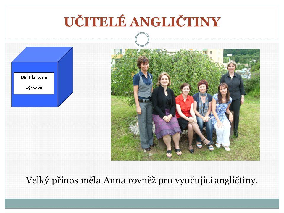 UČITELÉ ANGLIČTINY Velký přínos měla Anna rovněž pro vyučující angličtiny.