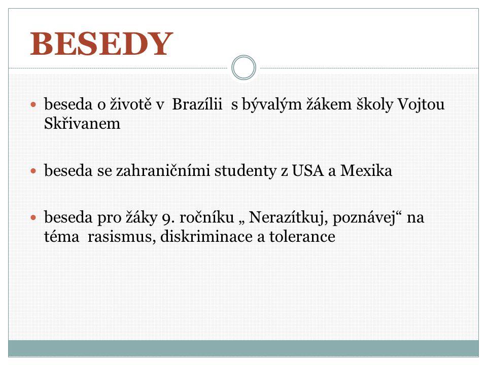BESEDY beseda o životě v Brazílii s bývalým žákem školy Vojtou Skřivanem beseda se zahraničními studenty z USA a Mexika beseda pro žáky 9.